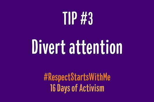 Tip#3 Divert attention